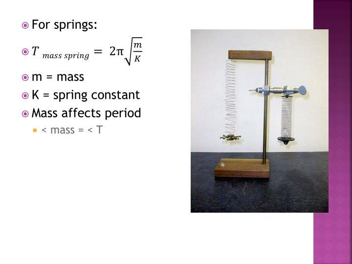 For springs: