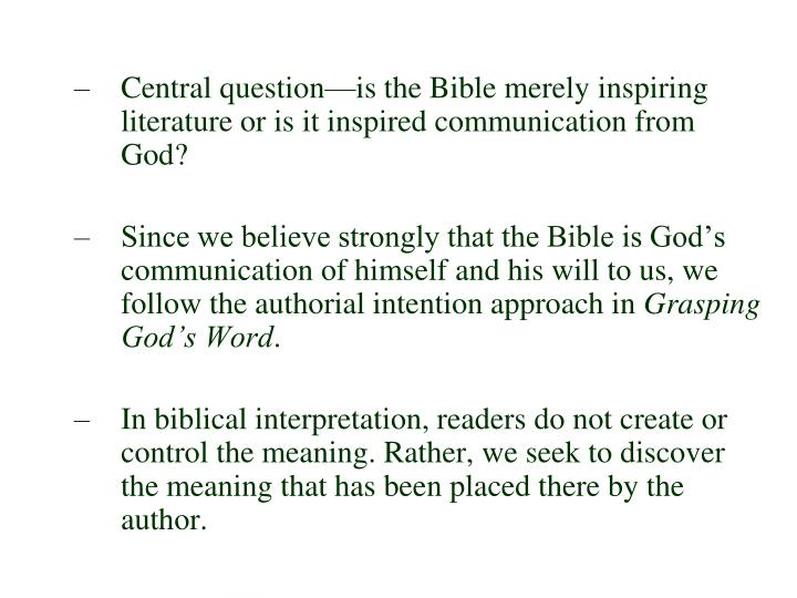Central question—is the Bible merely inspiring literature or is it inspired communication from God?