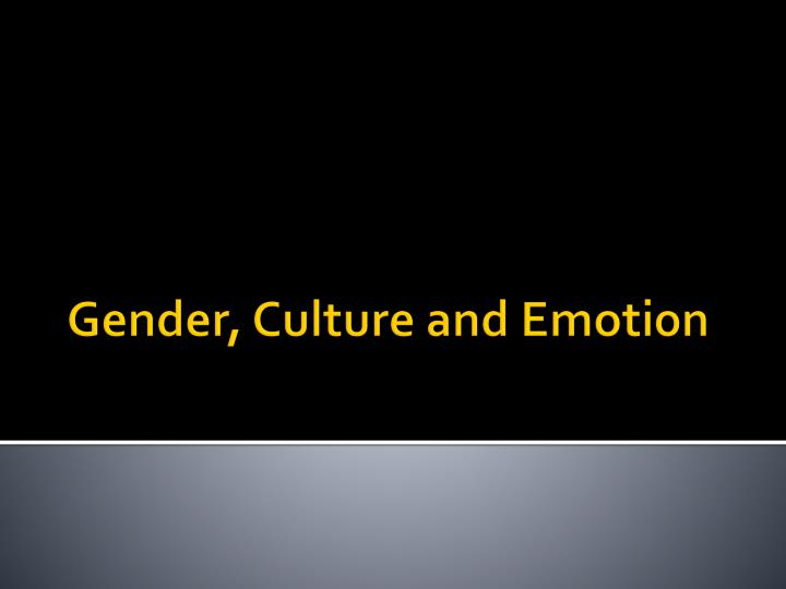 Gender, Culture and Emotion