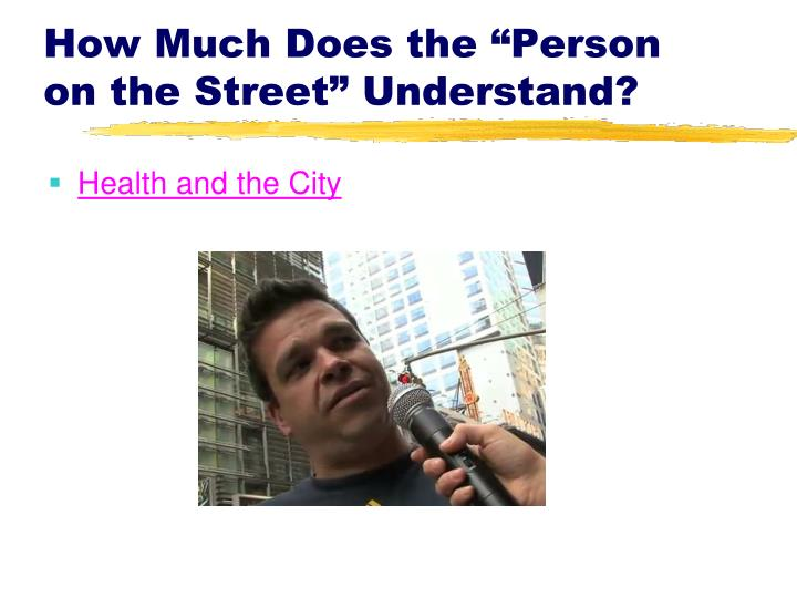 "How Much Does the ""Person on the Street"" Understand?"