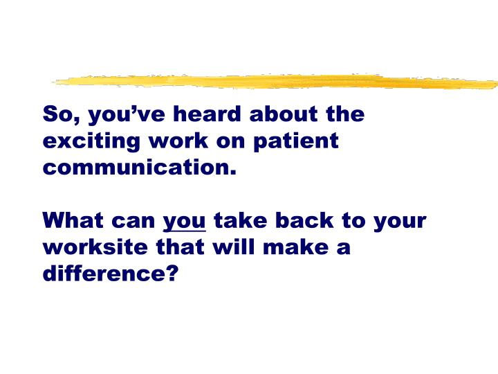 So, you've heard about the exciting work on patient communication.