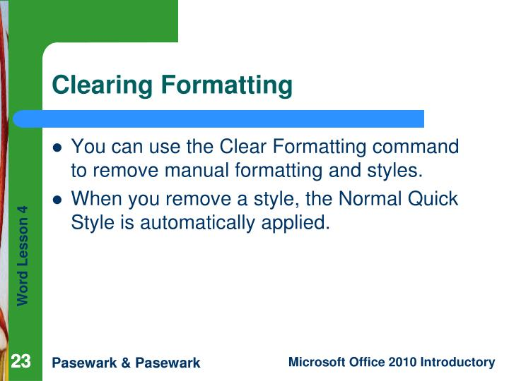 You can use the Clear Formatting command to remove manual formatting and styles.