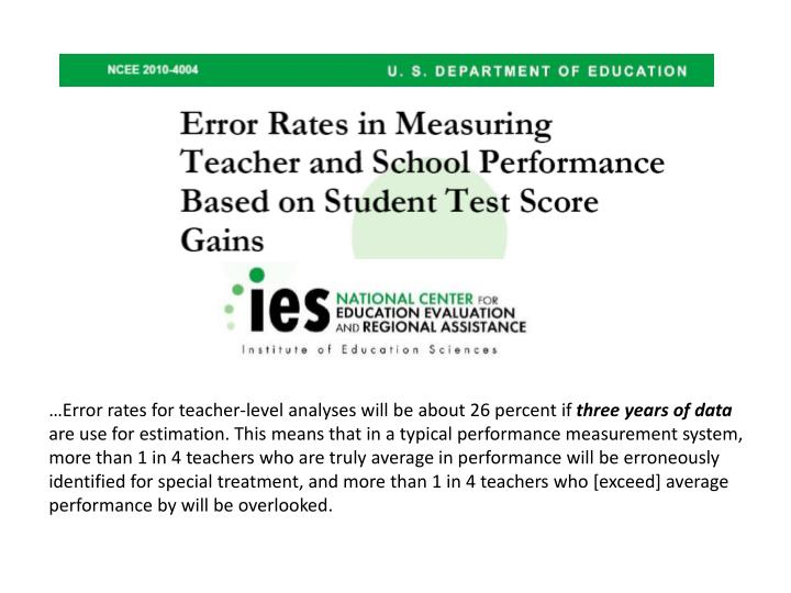 …Error rates for teacher-level analyses will be about 26 percent if