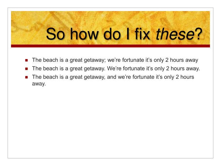 So how do I fix