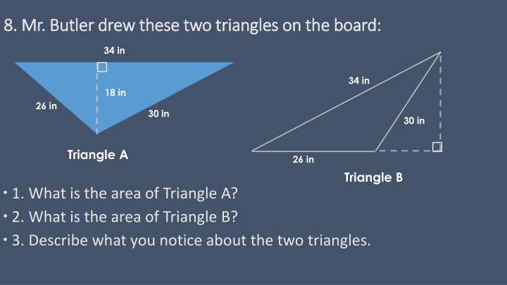 8. Mr. Butler drew these two triangles on the board: