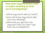 how does argumentation help us make meaning of what we re investigating
