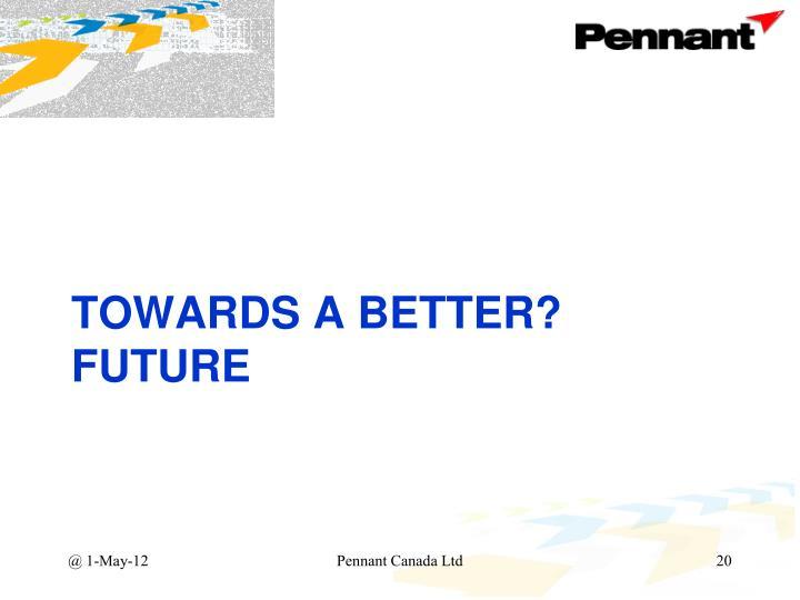 Towards a better?