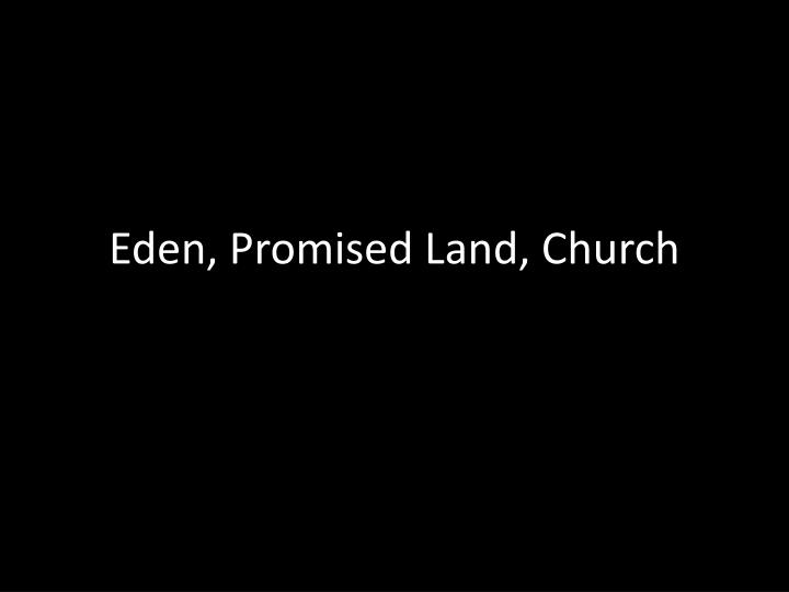 Eden, Promised Land, Church
