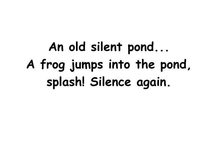 An old silent pond...