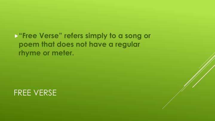 """""""Free Verse"""" refers simply to a song or poem that does not have a regular rhyme or meter."""