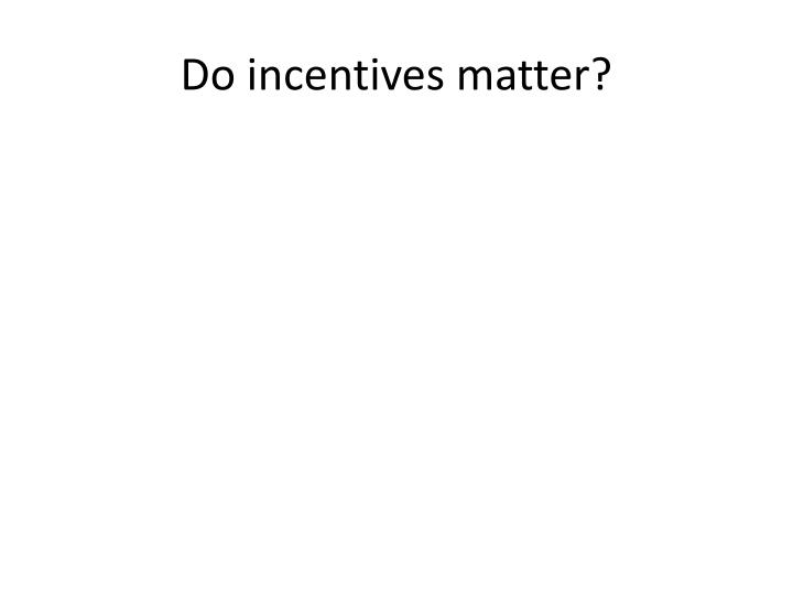 Do incentives matter?
