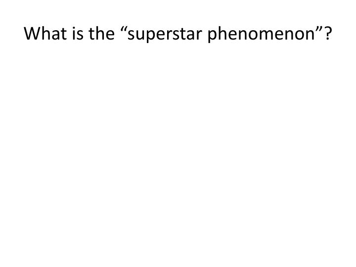 "What is the ""superstar phenomenon""?"