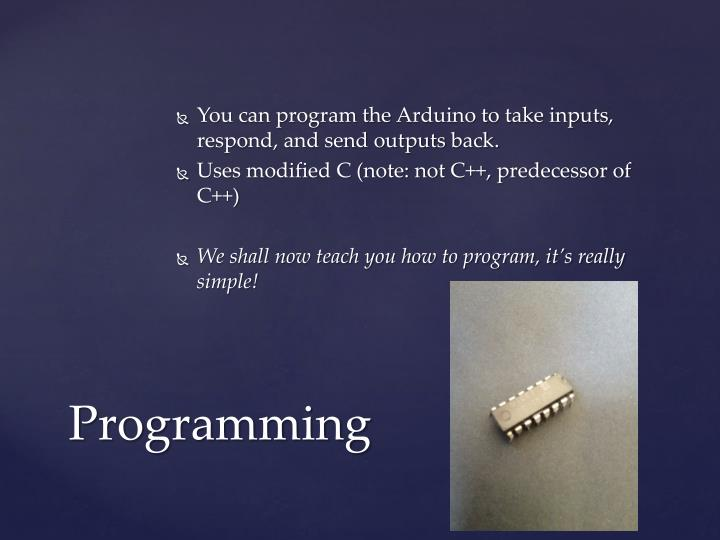 You can program the