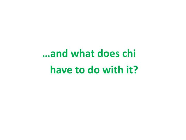 …and what does chi