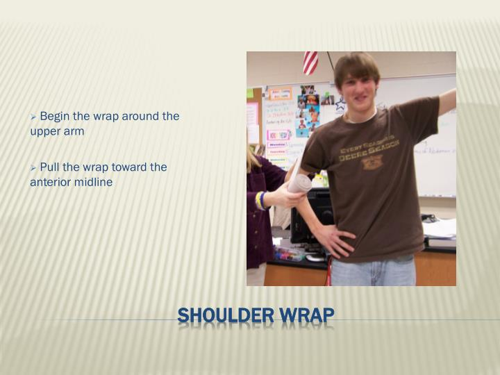 Begin the wrap around the upper arm