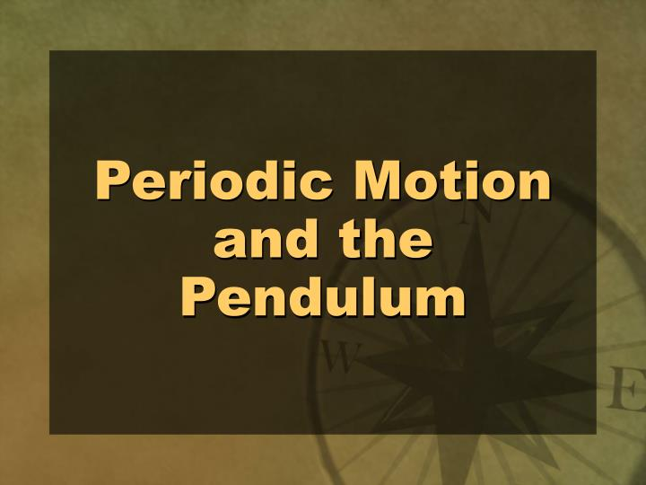 Periodic Motion and the Pendulum