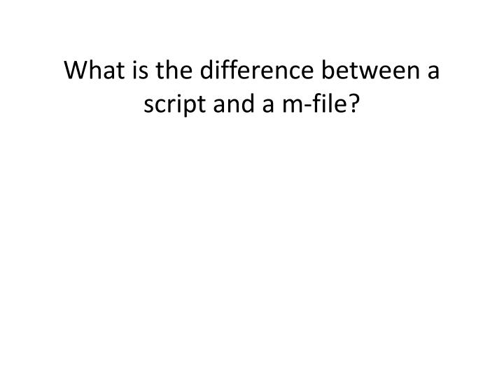 What is the difference between a script and a m-file?
