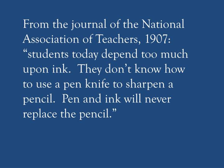 "From the journal of the National Association of Teachers, 1907:  ""students today depend too much u..."