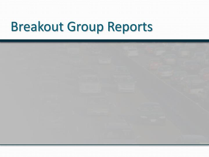 Breakout Group Reports