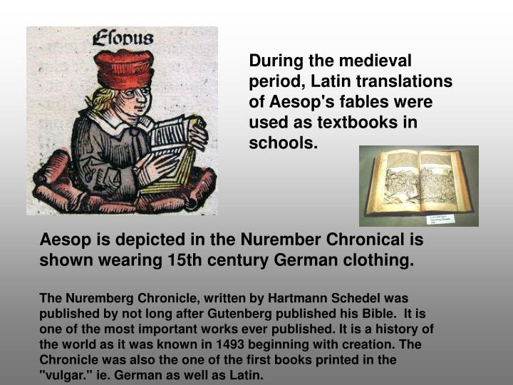During the medieval period, Latin translations of Aesop's fables were used as textbooks in schools.