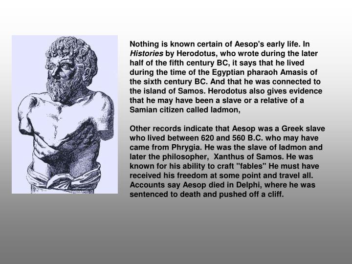 Nothing is known certain of Aesop's early life. In