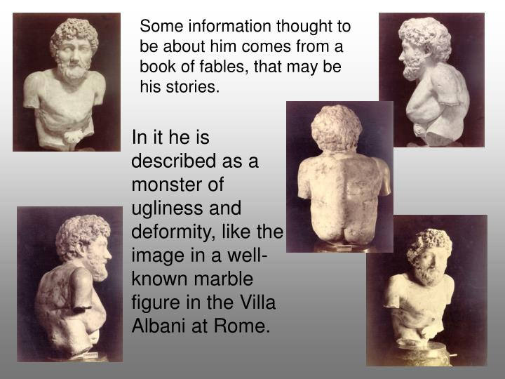 Some information thought to be about him comes from a book of fables, that may be his stories.