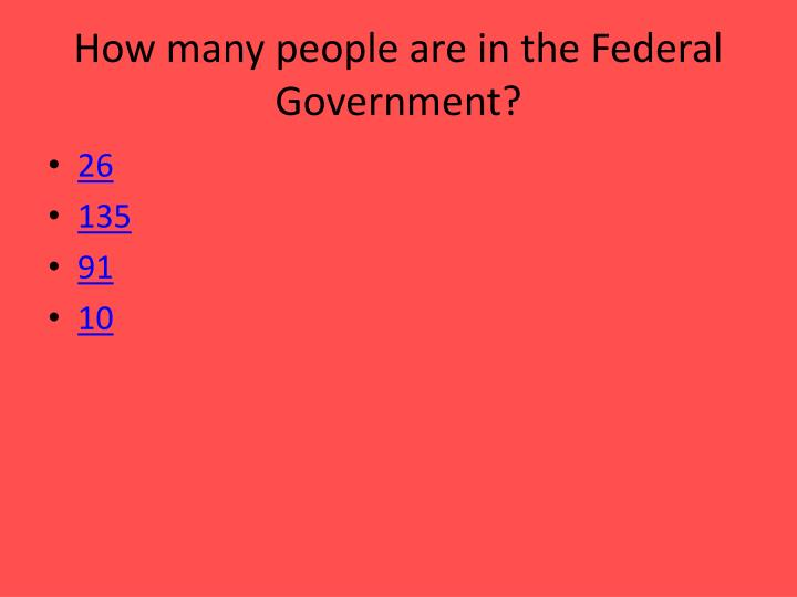 How many people are in the Federal Government?