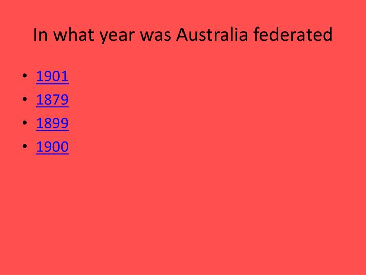 In what year was Australia federated