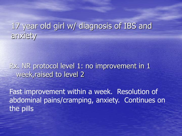 17 year old girl w/ diagnosis of IBS and anxiety