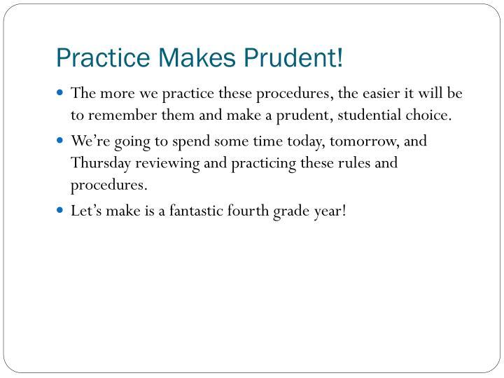 Practice Makes Prudent!