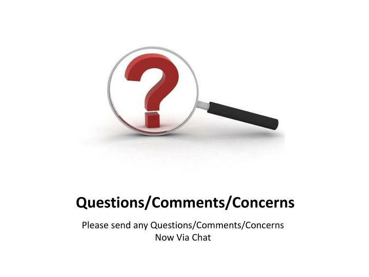 Questions/Comments/Concerns