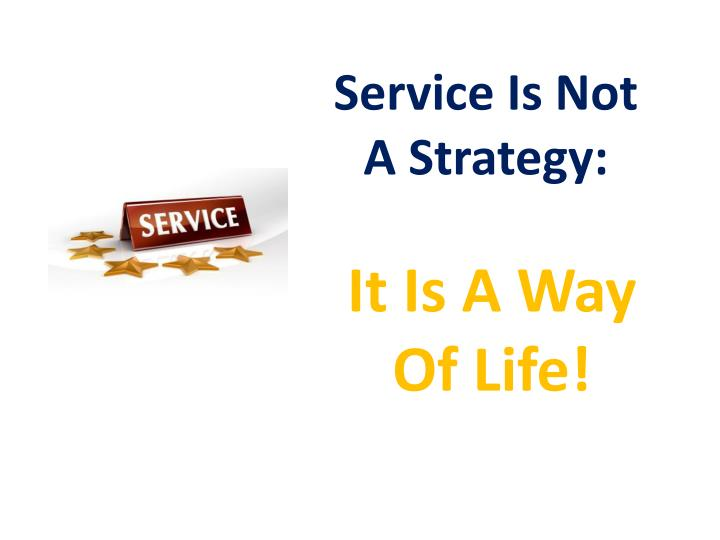 Service Is Not A Strategy: