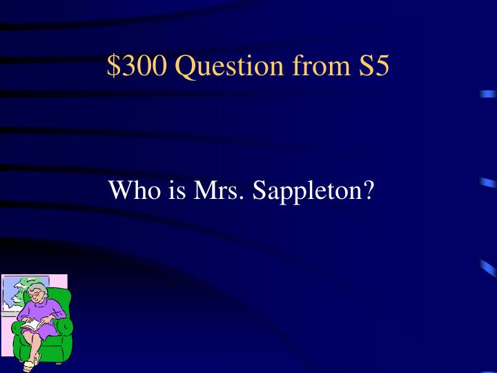 $300 Question from S5