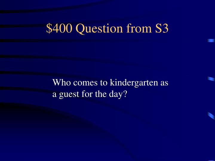 $400 Question from S3
