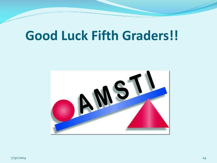 Good Luck Fifth Graders!!