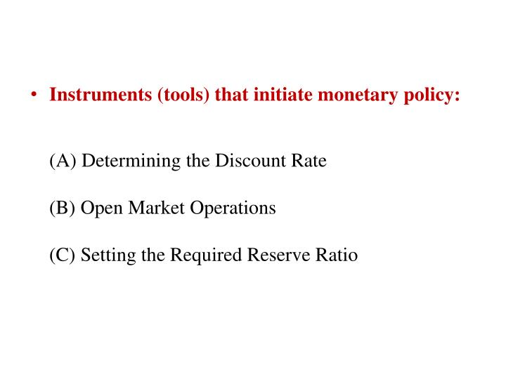 Instruments (tools) that initiate monetary policy: