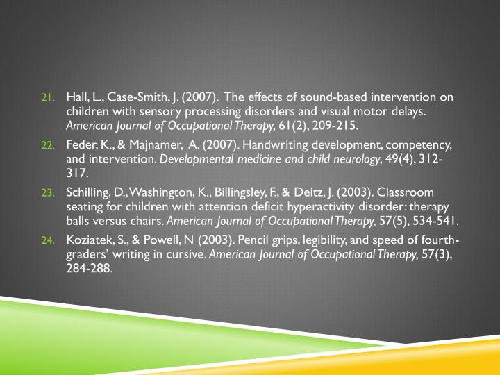 Hall, L., Case-Smith, J. (2007).  The effects of sound-based intervention on children with sensory processing disorders and visual motor delays.