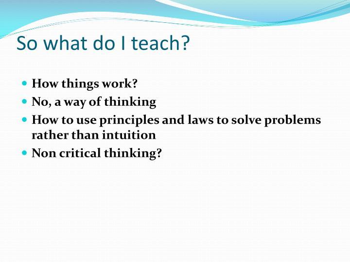 So what do I teach?
