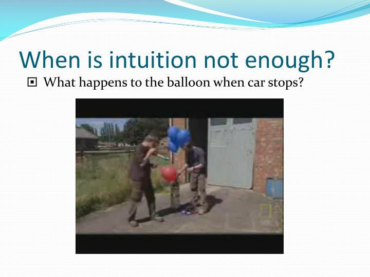 When is intuition not enough?