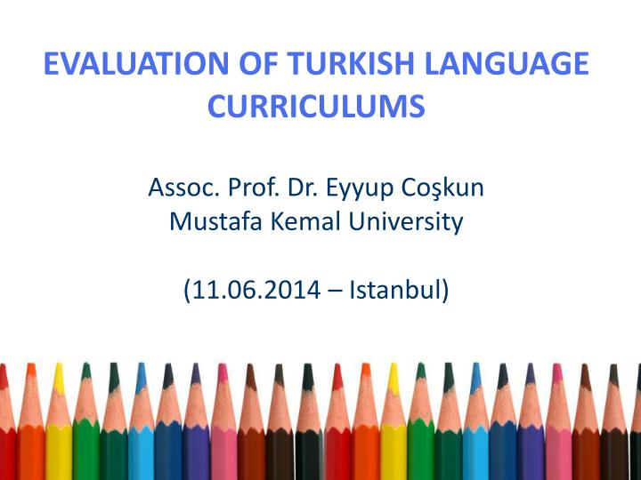 EVALUATION OF TURKISH LANGUAGE CURRICULUMS