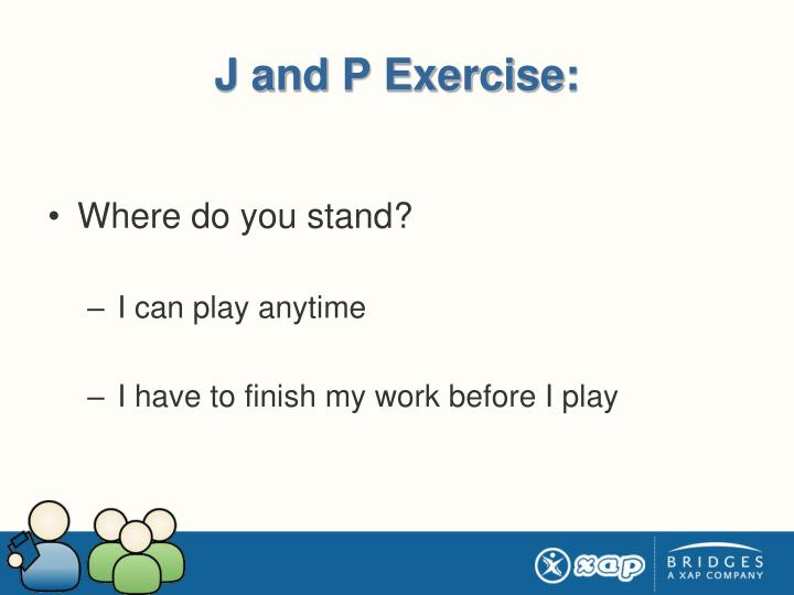 J and P Exercise: