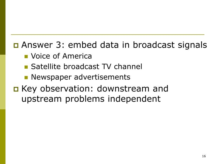 Answer 3: embed data in broadcast signals