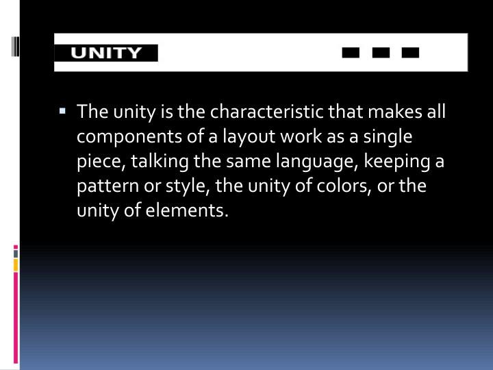 The unity is the characteristic that makes all components of a layout work as a single piece, talking
