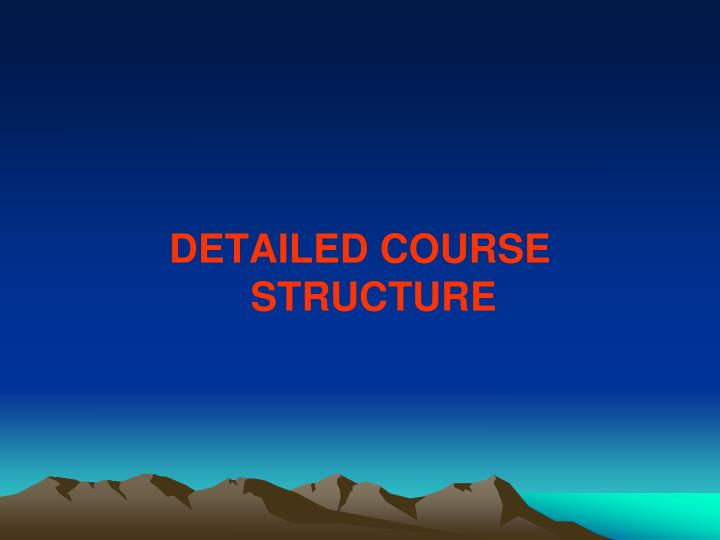 DETAILED COURSE STRUCTURE