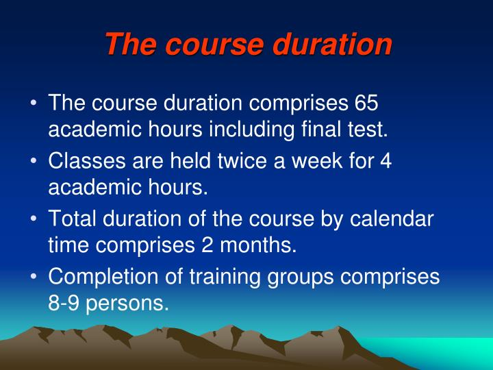 The course duration