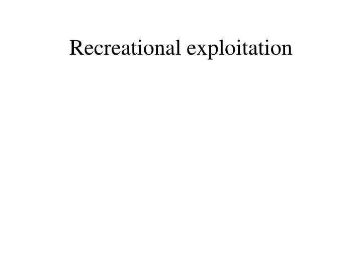 Recreational exploitation