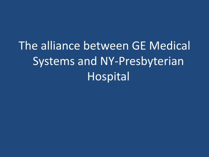 The alliance between GE Medical Systems and NY-Presbyterian Hospital