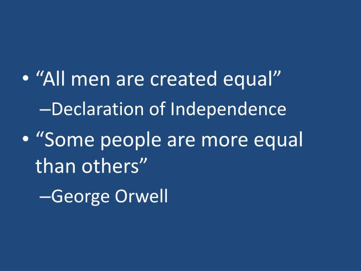 """""""All men are created equal"""""""