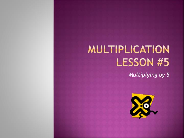 Multiplication lesson 5