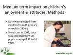 medium term impact on children s enjoyment attitudes methods